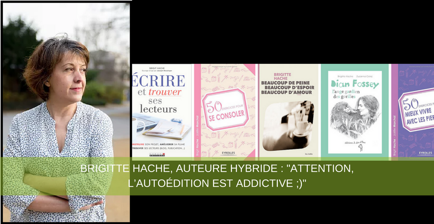 "Brigitte Hache, auteure hybride : ""Attention, l'autoédition est addictive ;)"""