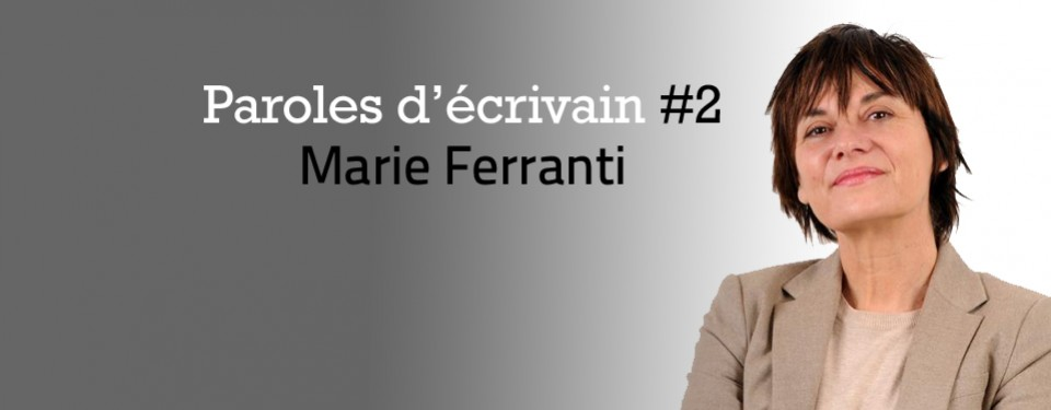 Paroles d'écrivain #2 : Marie Ferranti