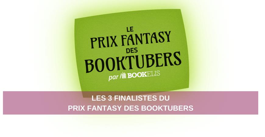 Prix Fantasy des BookTubers 2015 - Découvrez qui sont les 3 finalistes