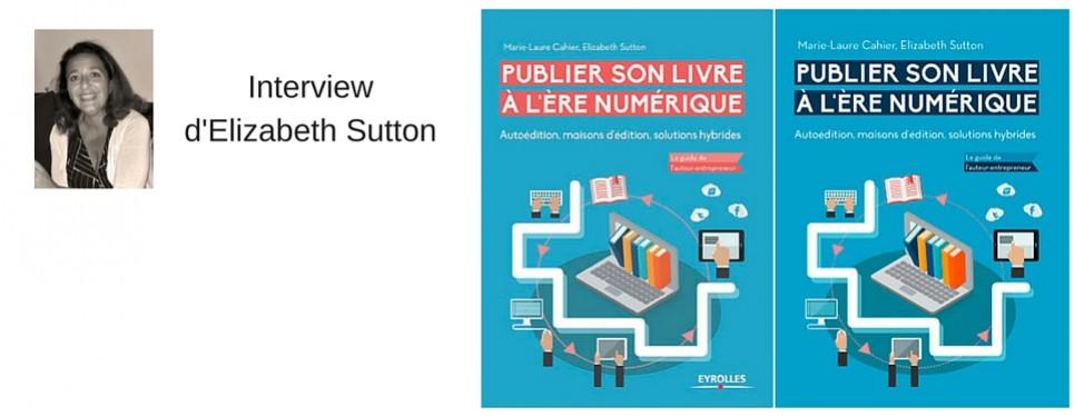 """""""Publier son livre à l'ère numérique"""". Interview d'Elizabeth Sutton"""