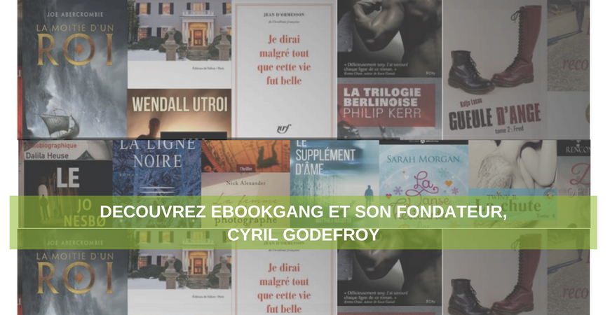 Interview de Cyril Godefroy, fondateur d'eBookGang